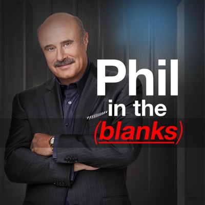 Phil in the Blanks Podcast:Dr. Phil McGraw
