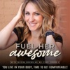 Fuel Her Awesome: Food Freedom, Body Love, Intuitive Eating & Nutrition Coaching artwork