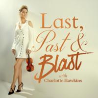 Last, Past & Blast with Charlotte Hawkins
