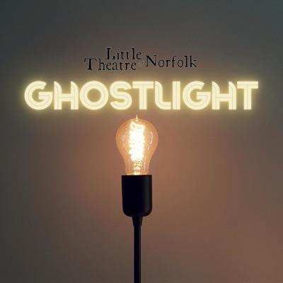 Ghostlight - Little Theatre of Norfolk