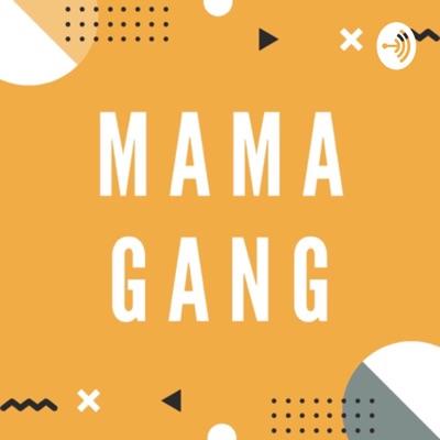 MamaGang:Mama Gang