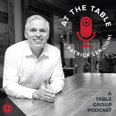 At The Table with Patrick Lencioni:Patrick Lencioni