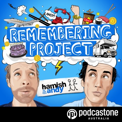 Hamish & Andy's Remembering Project:PodcastOne Australia