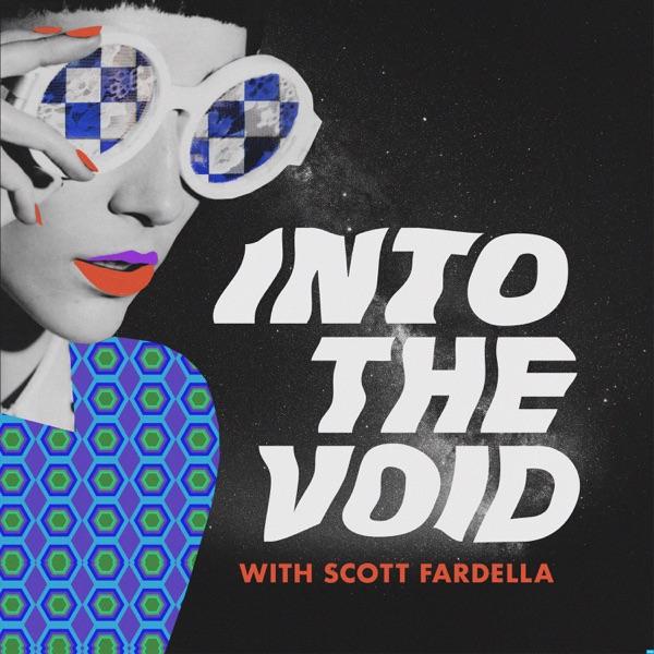 Into The Void with Scott Fardella