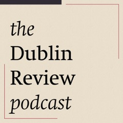 THE DUBLIN REVIEW PODCAST