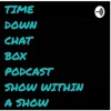 TIME DOWN CHAT BOX PODCAST  artwork