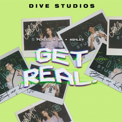 GET REAL with Peniel, BM, and Ashley Choi:DIVE Studios
