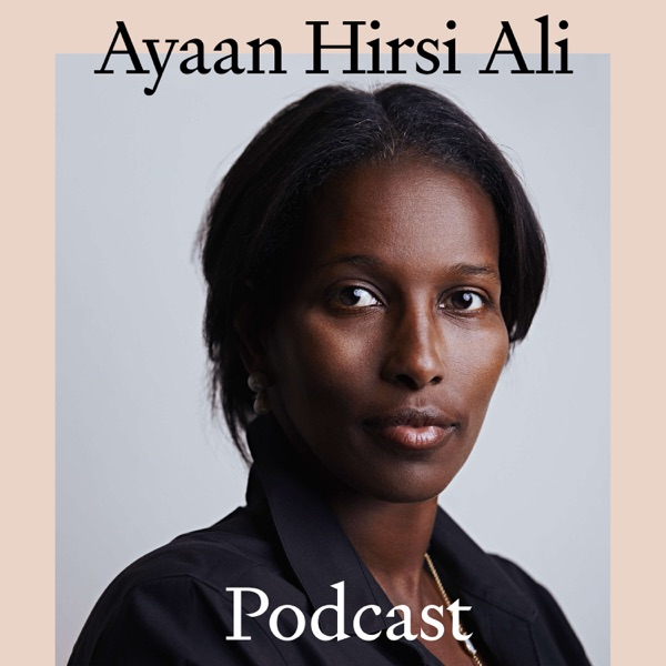 The Ayaan Hirsi Ali Podcast