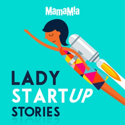 Lady Startup Stories:Mamamia Podcasts