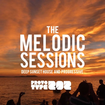 Deep Sunset House and Progressive Podcast - The Melodic Sessions by Prototype 202:Prototype202