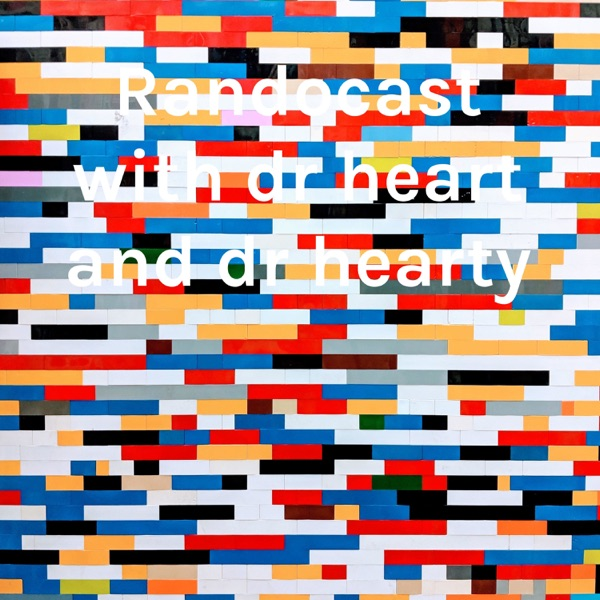 Randocast with dr heart and dr hearty