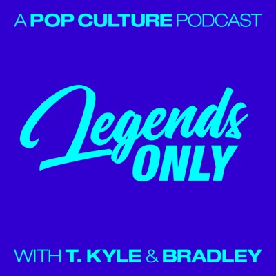 Legends Only - A Pop Culture Podcast:T. Kyle and Bradley Stern