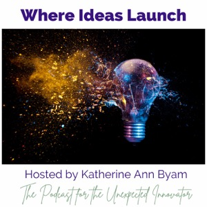 Where Ideas Launch - The Podcast for the Unexpected Innovator