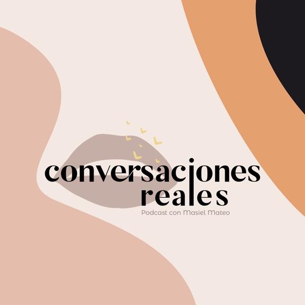 Conversaciones Reales - Podcast de Masiel Mateo