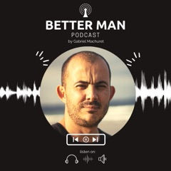 The Better Man : A podcast for men looking to improve their life