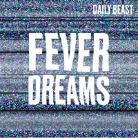Fever Dreams