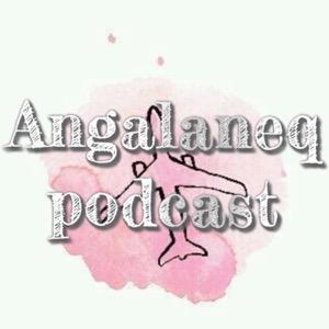 Angalaneq podcast