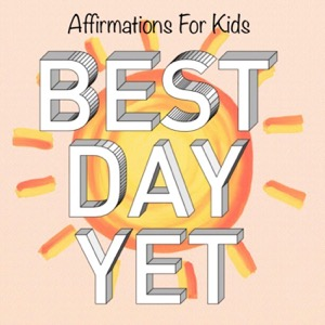 Best Day Yet Podcast: Affirmation Adventures & Guided Meditations For Kids