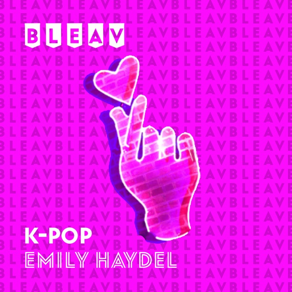 Bleav in K-Pop with Emily Haydel