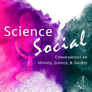 Science Social - Conversations on History, Science, and Society