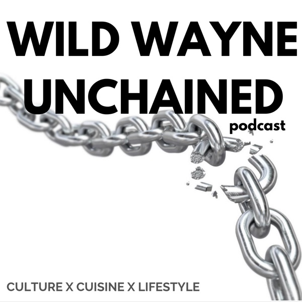 The Wild Wayne Unchained Podcast