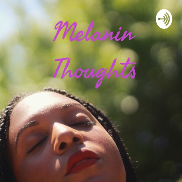 Melanin Thoughts