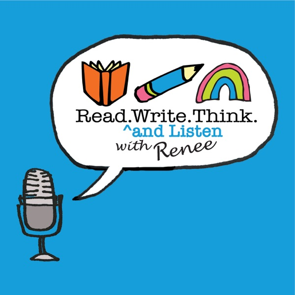 Read Write Think (and Listen) with Renee Podcast