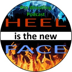 Heel is the new face - Pro Wrestling Podcast