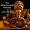 The Baba Gonesh Podcast - Lessons in Indian Culture and Breaking News from the Homeland