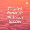 Slaaptyd Stories vir Afrikaanse Kinders