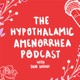 Hypothalamic Amenorrhea Podcast