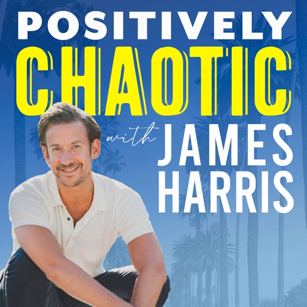 Positively Chaotic with James Harris