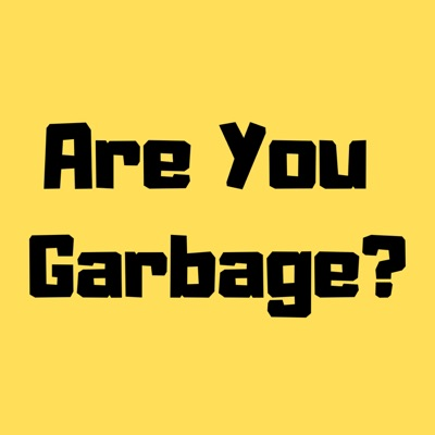 Are You Garbage? Comedy Podcast:Kevin Ryan & H. Foley