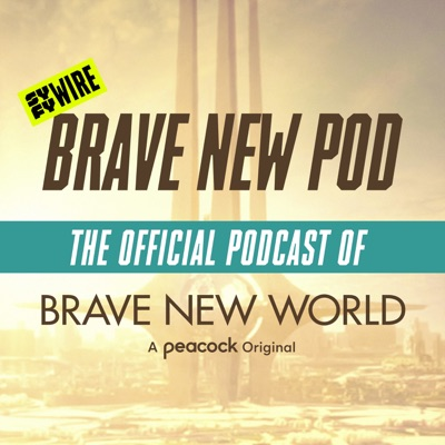 Brave New Pod: The Official Podcast of Brave New World:SYFY WIRE