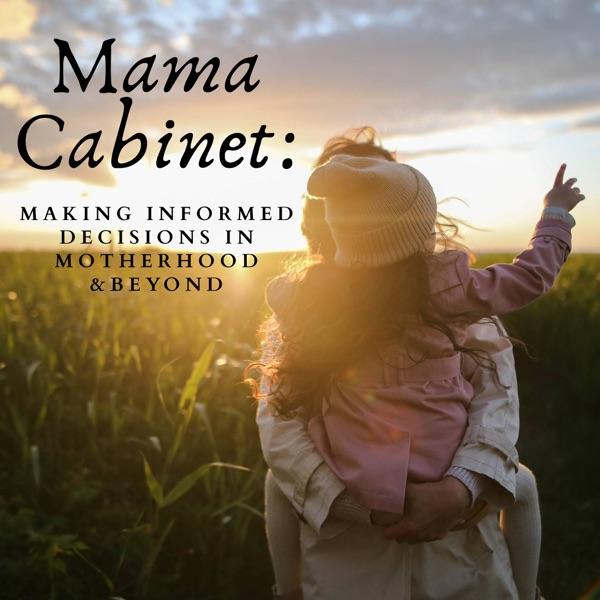 Mama Cabinet: Making Informed Decisions in Motherhood & beyond
