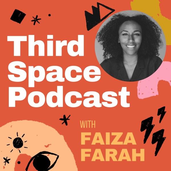 The Third Space Podcast with Faiza Farah