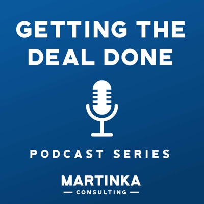 Martinka Consulting's Getting the Deal Done Podcast