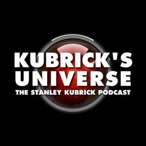 Kubrick's Universe - The Stanley Kubrick Podcast