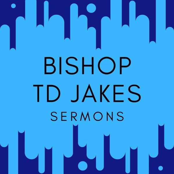 Bishop TD Jakes Sermons