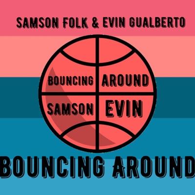 Bouncing Around:Samson Folk & Evin Gualberto