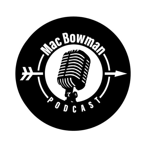 Mac Bowman Podcast