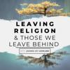 Leaving Religion & Those We Leave Behind artwork