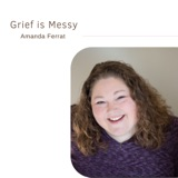 Grief is Messy