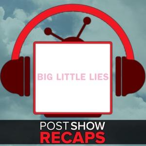 Big Little Lies: Post Show Recaps