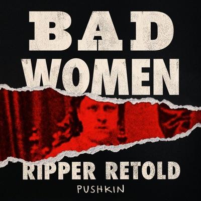 Bad Women: The Ripper Retold:Pushkin Industries