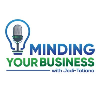 Minding Your Business with Jodi-Tatiana