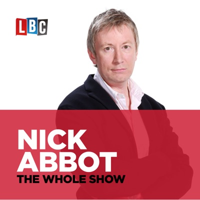 Nick Abbot - The Whole Show:LBC Podcasting