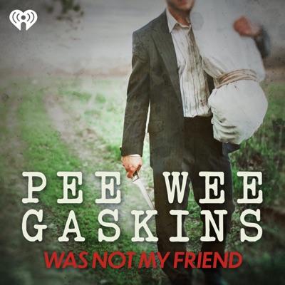Pee Wee Gaskins Was Not My Friend:iHeartRadio