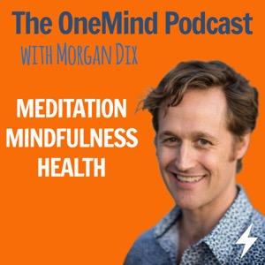 The OneMind Meditation Podcast with Morgan Dix: Meditation   Mindfulness   Health