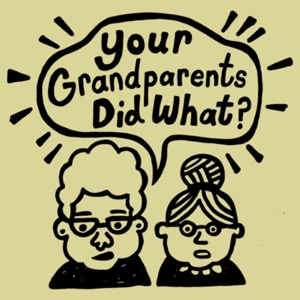 Your Grandparents Did What?